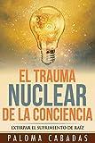 El Trauma Nuclear De La Conciencia: El sufrimiento no resuelto en la historia evolutiva personal (COLECCIÓN PALOMA CABADAS)