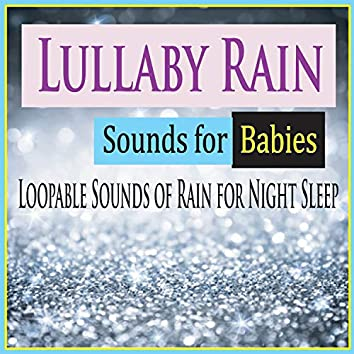 Lullaby Rain Sounds for Babies (Loopable Sounds of Rain for Night Sleep)
