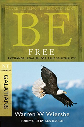 Be Free (Galatians): Exchange Legalism for True Spirituality (The BE Series Commentary) by [Warren W. Wiersbe]