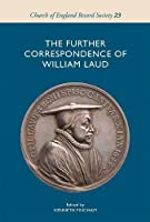 The Further Correspondence of William Laud (Church of England Record Society)