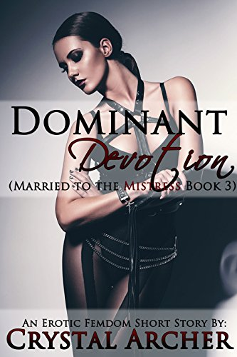 Dominant Devotion: An Erotic Femdom Short Story (Married to the Mistress Book 3) (English Edition)
