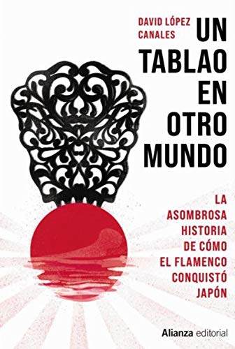 Un tablao en otro mundo: La asombrosa historia de cómo el flamenco conquistó Japón: 939 (Singulares)