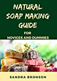 Natural Soap Making Guide for Novices And Dummies (English Edition)