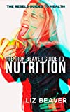 The Iron Beaver Guide to Nutrition: A Primer on the Foundations of Fuel