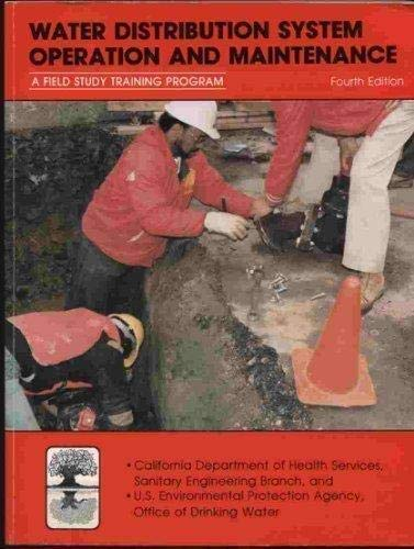Water Distribution System Operation and Maintenance: A Field Study Training Program: Fourth Edition