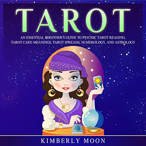 Tarot     An Essential Beginner's Guide to Psychic Tarot Reading, Tarot Card Meanings, Tarot Spreads, Numerology, and Astrology              By:                                                                                                                                 Kimberly Moon                               Narrated by:                                                                                                                                 Rhett Samuel Price                      Length: 3 hrs and 31 mins     25 ratings     Overall 5.0