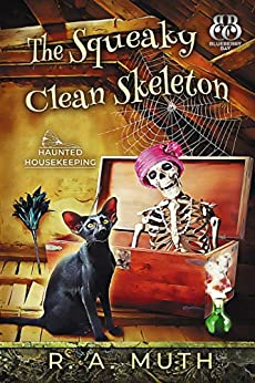 The Squeaky Clean Skeleton (Haunted Housekeeping Book 1) by [R. A. Muth, Blueberry Bay]