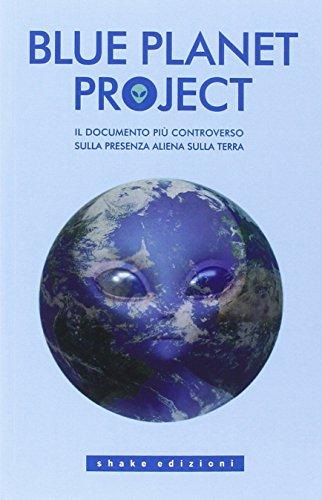 Blue planet project. Il documento più controverso sulla presenza aliena sulla terra (Underground)