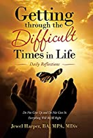 Getting Through the Difficult Times in Life: Daily Reflections