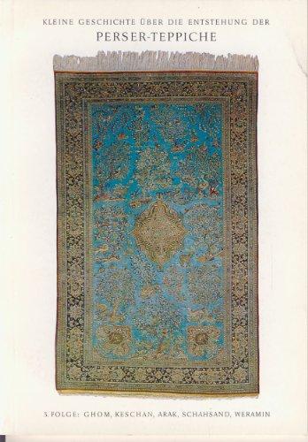 Kleine Geschichte über die Entstehung der Perser-Teppiche, 3. Folge, Ghom, Keschan, Arak, Schahsand und Weramin