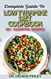 Complete Guide To Low Tyramine Diet Cookbook: 50+ Assorted and Homemade recipes that have low tyramine and are healthy for consumption!