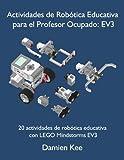 Actividades de Robótica Educativa para el Profesor Ocupado: EV3 (Spanish Edition)