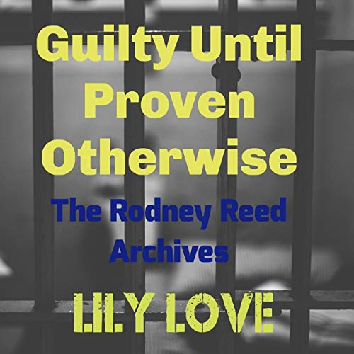 Guilty Until Proven Otherwise: The Rodney Reed Archives cover art