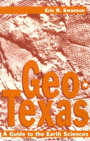 Geo-Texas: A Guide to the Earth Sciences (W. L. Moody Jr. Natural History Series)