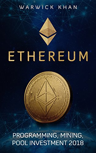 ETHEREUM: programming, mining, pool investment 2018 (Investing Book 1) (English Edition)