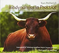 Biodynamics in Practice: Life on a Community Owned Farm: Impressions of Tablehurst and Plaw Hatch, Sussex, England