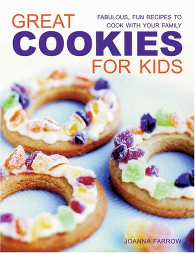 Great Cookies for Kids: Fabulous, Fun Recipes to Cook with Your Family
