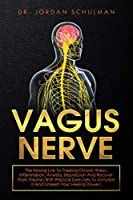 Vagus Nerve: The Missing Link To Treating Chronic Illness, Inflammation, Anxiety, Depression And Recover From Trauma (With Practical Exercises To Stimulate It And Unleash Your Healing Power)