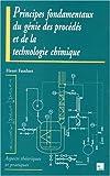 Principes fondamentaux du génie des procédés et de la technologie chimique - Aspects théoriques et pratiques