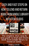 How to loan a Kindle book to family & friends: The Step-By-Step Guide With clear Screenshots on how to lend, share or borrow any of your loved ones your eBooks using any device with a few clicks