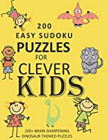 200 Easy Sudoku Puzzles For Clever Kids: Dinosaur Themed Puzzle Book (Kids Sudoku Puzzle Book With A Dinosaur Theme)