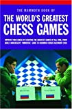 Mammoth Book of the World's Greatest Chess Games: Improve Your Chess by Studying the Greatest Games of All Time, from Adolf Anderssen's 'immortal' Game to Kramn