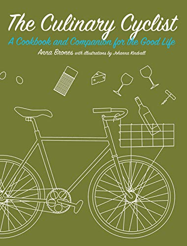 The Culinary Cyclist: A Cookbook and Companion for the Good Life