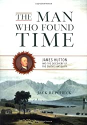 The Man Who Found Time: James Hutton And The Discovery Of Earth's Antiquity: Jack Repcheck