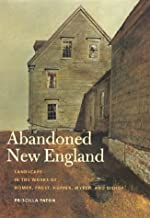 Abandoned New England: Landscape in the Works of Homer, Frost, Hopper, Wyeth, and Bishop (Revisiting New England)