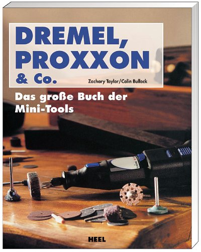 Dremel, Proxxon & Co: Das große Buch der Mini-Tools