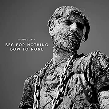 Beg for Nothing, Bow to None