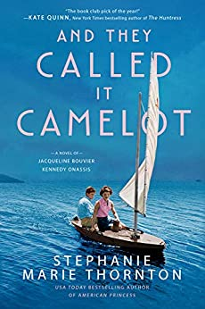 And They Called It Camelot: A Novel of Jacqueline Bouvier Kennedy Onassis by [Stephanie Marie Thornton]