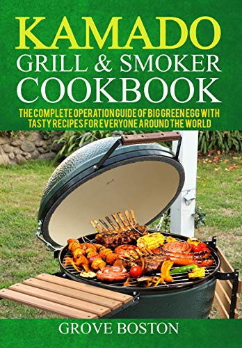 Kamado Grill & Smoker Cookbook: The Complete Operation Guide of Big Green Egg with Tasty Recipes for Everyone Around the World