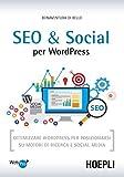 SEO e Social WordPress. Ottimizzare WordPress per posizionarsi su motori di ricerca e social media