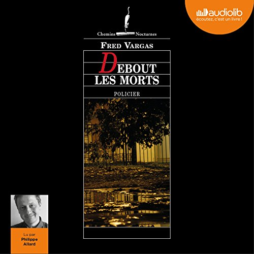 Debout les morts                   By:                                                                                                                                 Fred Vargas                               Narrated by:                                                                                                                                 Philippe Allard                      Length: 8 hrs     8 ratings     Overall 4.3