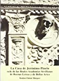 La casa de Jerónimo Pinelo : sede de las Reales Academias Sevillanas de Buenas Letras y Bellas Artes