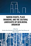 Naming Rights, Place Branding, and the Cultural Landscapes of Neoliberal Urbanism (English Edition)