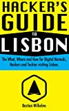Hacker's Guide To Lisbon: The best places in Lisbon for Digital Nomads, Founders, Techies, Geeks and Websummit visitors (English Edition)