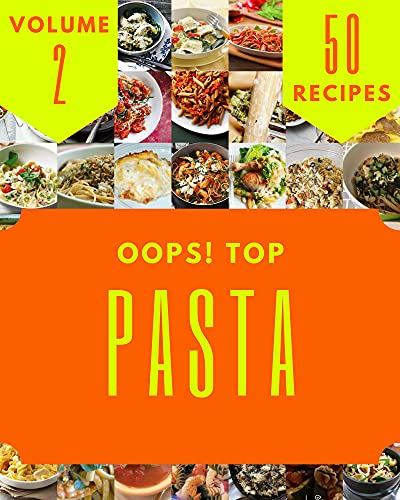 Oops! Top 50 Pasta Recipes Volume 2: An One-of-a-kind Pasta Cookbook (English Edition)