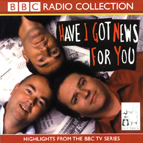 Have I Got News for You                   By:                                                                                                                                 BBC One                               Narrated by:                                                                                                                                 Angus Deayton,                                                                                        Ian Hislop,                                                                                        Paul Merton                      Length: 2 hrs and 10 mins     18 ratings     Overall 4.7