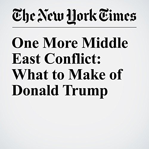 One More Middle East Conflict: What to Make of Donald Trump audiobook cover art