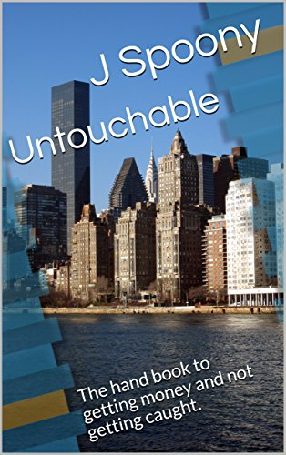 Untouchable: The hand book to getting money and not getting caught.