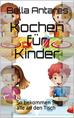 Kochen für Kinder: So bekommen Sie alle an den Tisch