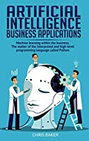 Artificial Intelligence business applications: Machine learning within the business. The matter of the interpreted and high-level programming language called Python