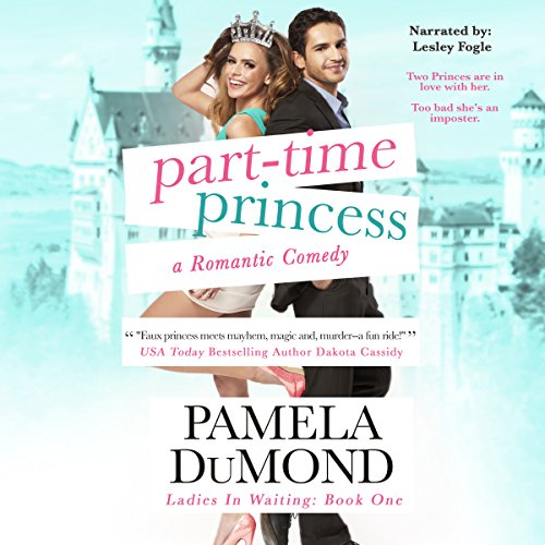 Part-Time Princess     Ladies-in-Waiting, Book 1              By:                                                                                                                                 Pamela DuMond                               Narrated by:                                                                                                                                 Lesley Ann Fogle                      Length: 7 hrs and 33 mins     59 ratings     Overall 4.2