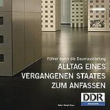 DDR Museum. Führer durch die Dauerausstellung 'Alltag eines vergangenen Staates zum Anfassen'