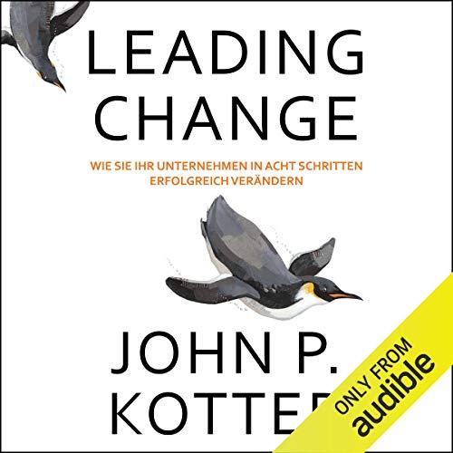 Leading Change (German Edition): Wie Sie Ihr Unternehmen inacht Schritten erfolgreich verändern