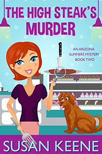 High Steaks Murder (The Arizona Summers Mysteries Book 2) by [Susan Keene]
