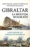 Gibraltar. La Segunda Rendición: Las claves de un conflicto histórico (Historia)