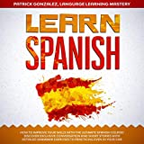 Learn Spanish: How to Improve Your Skills with the Ultimate Spanish Course! Discover Exclusive Conversation and Short Stories with Detailed Grammar Exercises to Practicing Even in Your Car